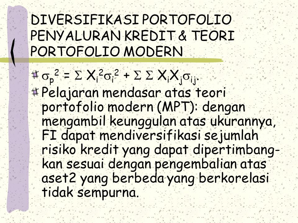 DIVERSIFIKASI PORTOFOLIO PENYALURAN KREDIT & TEORI PORTOFOLIO MODERN  p 2 =  X i 2  i 2 +   X i X j  ij. Pelajaran mendasar atas teori portofoli