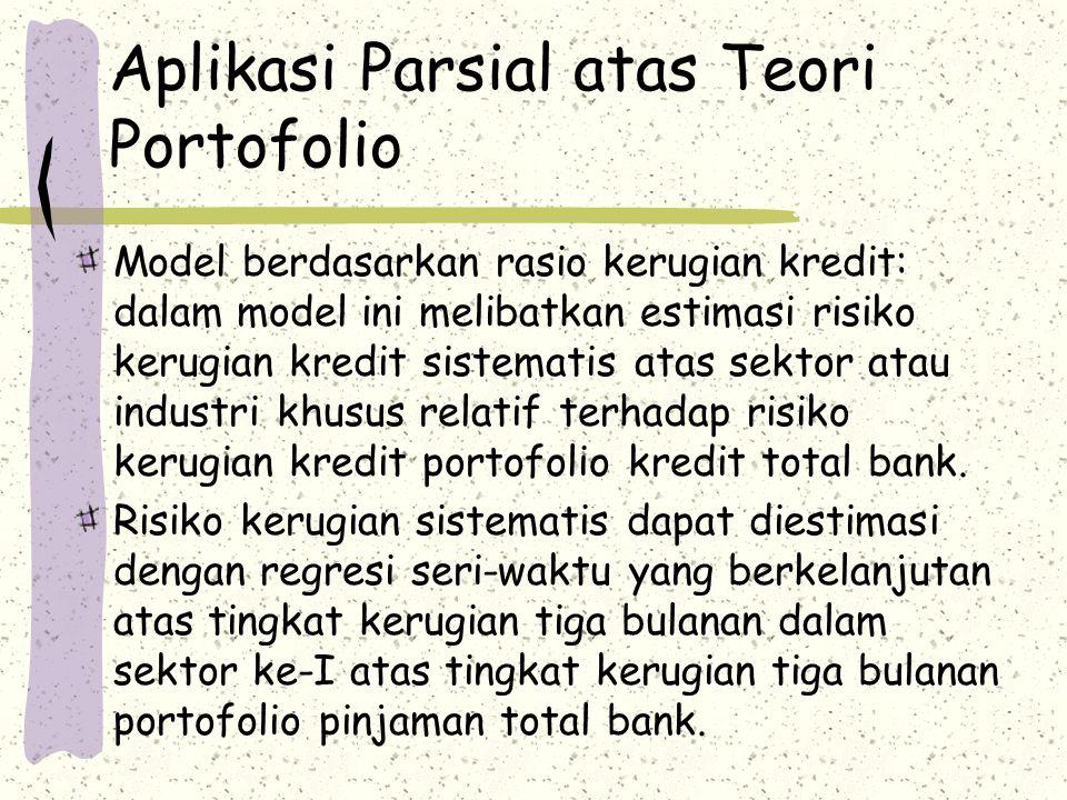 Aplikasi Parsial atas Teori Portofolio Model berdasarkan rasio kerugian kredit: dalam model ini melibatkan estimasi risiko kerugian kredit sistematis atas sektor atau industri khusus relatif terhadap risiko kerugian kredit portofolio kredit total bank.