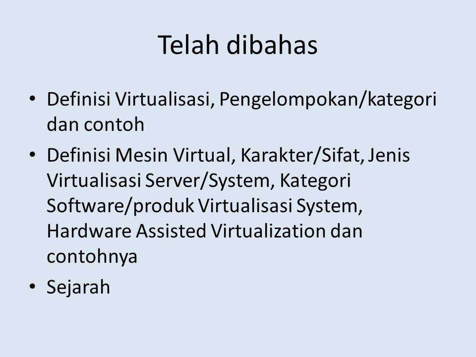 Telah dibahas Definisi Virtualisasi, Pengelompokan/kategori dan contoh Definisi Mesin Virtual, Karakter/Sifat, Jenis Virtualisasi Server/System, Kategori Software/produk Virtualisasi System, Hardware Assisted Virtualization dan contohnya Sejarah