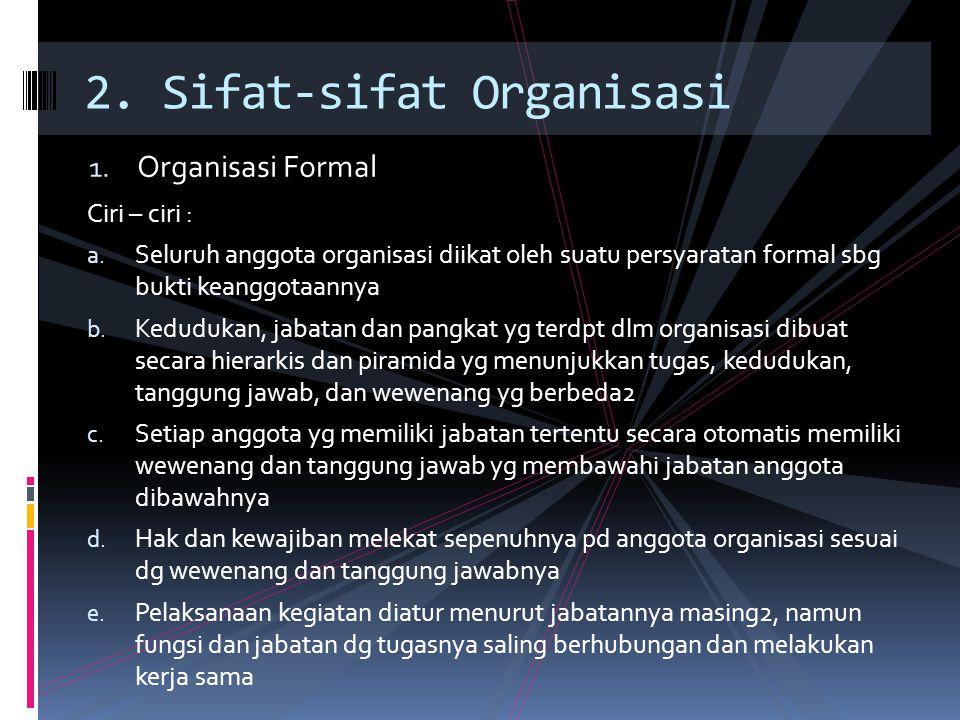 1. Organisasi Formal 2. Sifat-sifat Organisasi Ciri – ciri : a.