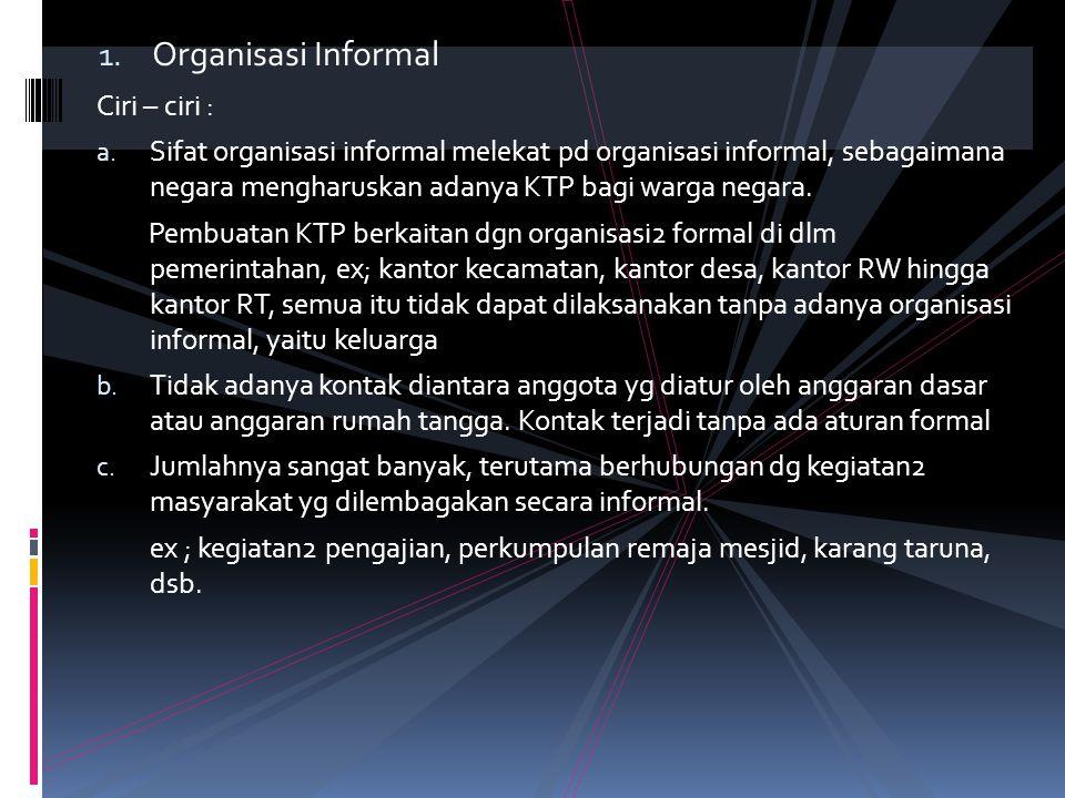 1. Organisasi Informal Ciri – ciri : a.