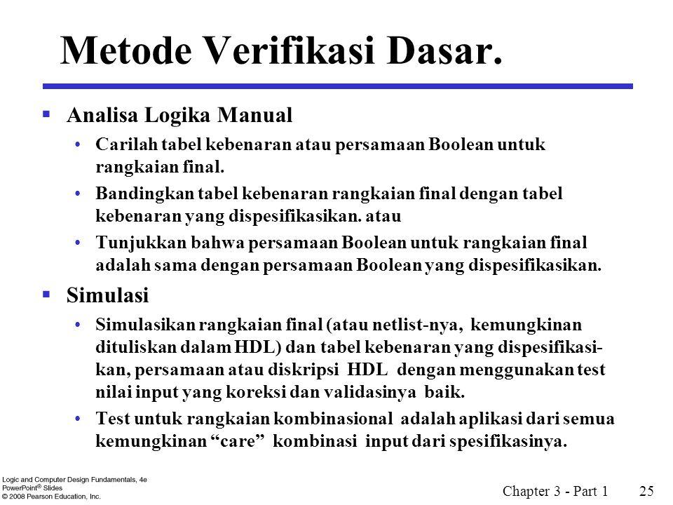 Chapter 3 - Part 1 25 Metode Verifikasi Dasar.  Analisa Logika Manual Carilah tabel kebenaran atau persamaan Boolean untuk rangkaian final. Bandingka