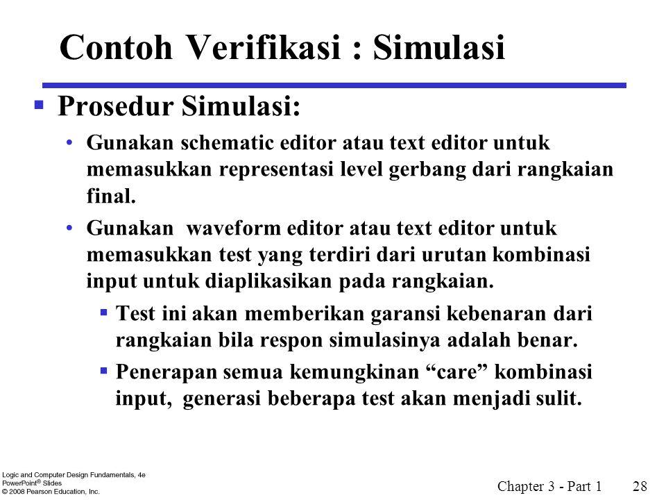 Chapter 3 - Part 1 28 Contoh Verifikasi : Simulasi  Prosedur Simulasi: Gunakan schematic editor atau text editor untuk memasukkan representasi level gerbang dari rangkaian final.