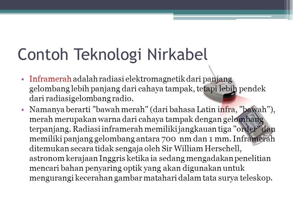 Contoh Teknologi Nirkabel Inframerah adalah radiasi elektromagnetik dari panjang gelombang lebih panjang dari cahaya tampak, tetapi lebih pendek dari radiasigelombang radio.