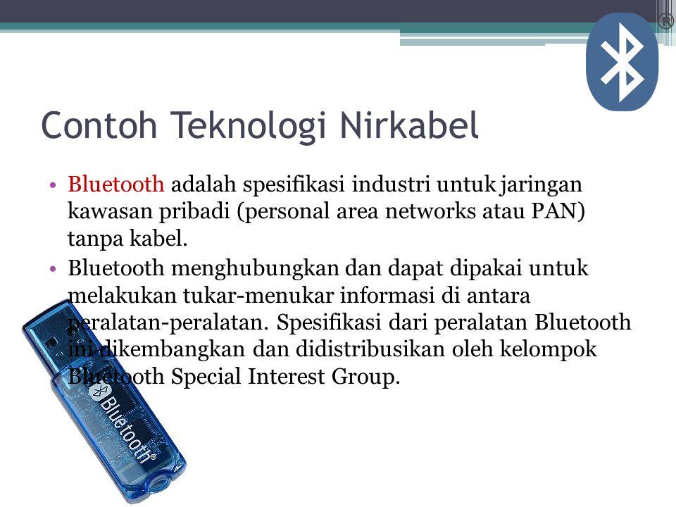 Contoh Teknologi Nirkabel Bluetooth adalah spesifikasi industri untuk jaringan kawasan pribadi (personal area networks atau PAN) tanpa kabel.