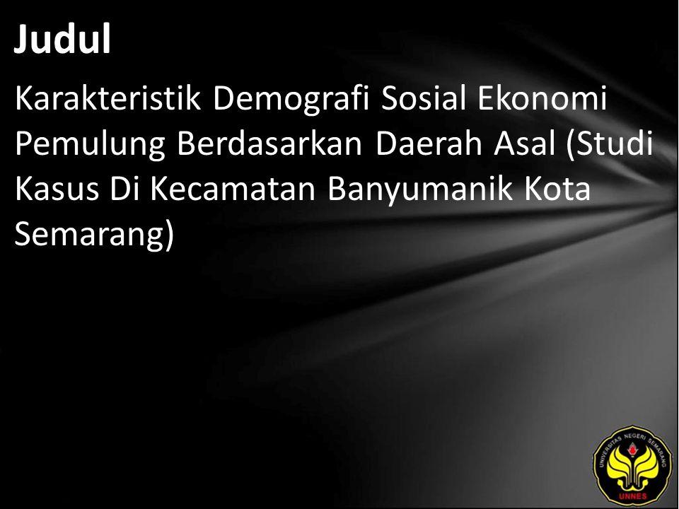 Judul Karakteristik Demografi Sosial Ekonomi Pemulung Berdasarkan Daerah Asal (Studi Kasus Di Kecamatan Banyumanik Kota Semarang)