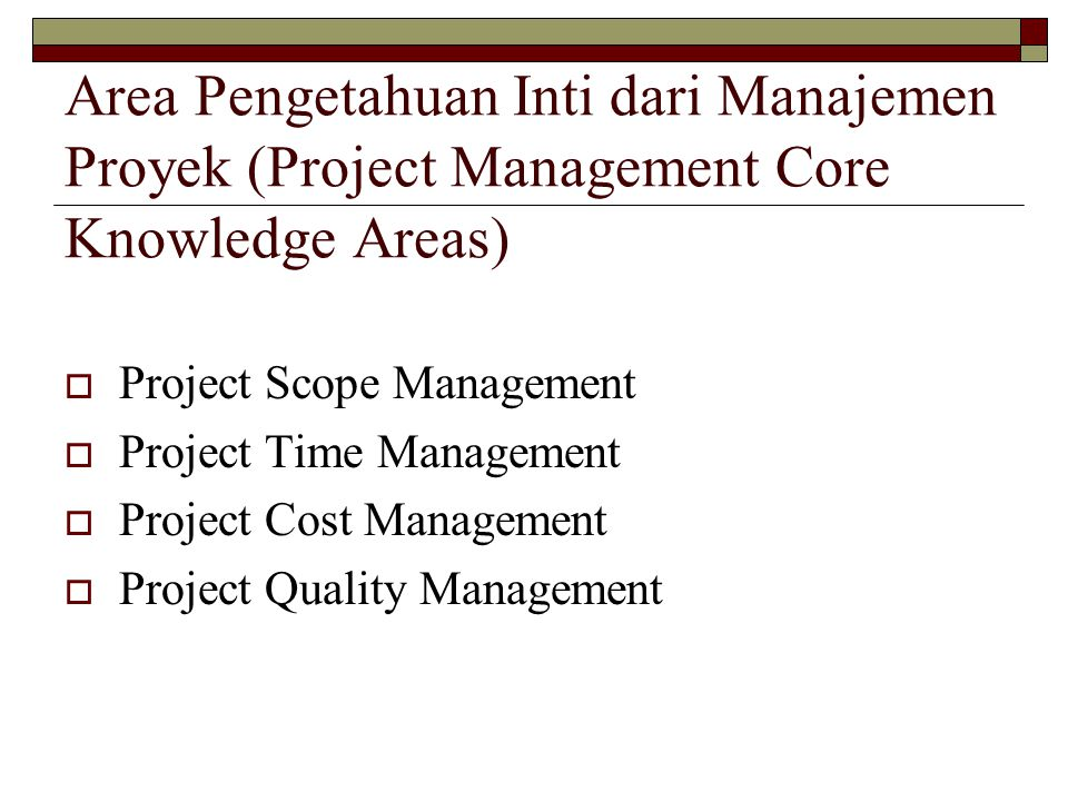 Area Pengetahuan Inti dari Manajemen Proyek (Project Management Core Knowledge Areas)  Project Scope Management  Project Time Management  Project C