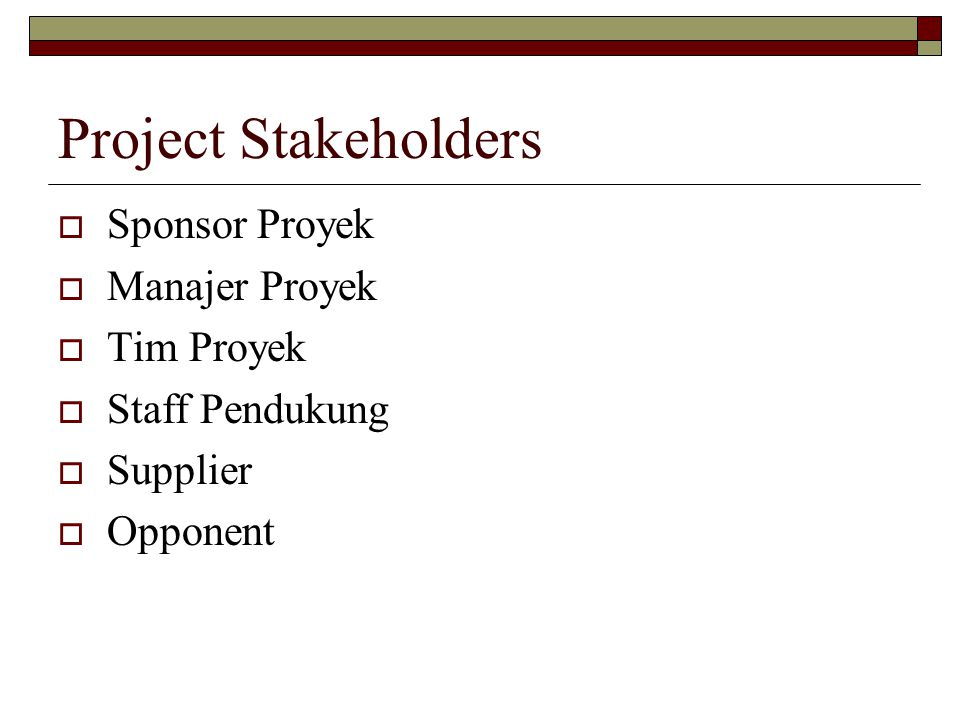 Project Stakeholders  Sponsor Proyek  Manajer Proyek  Tim Proyek  Staff Pendukung  Supplier  Opponent