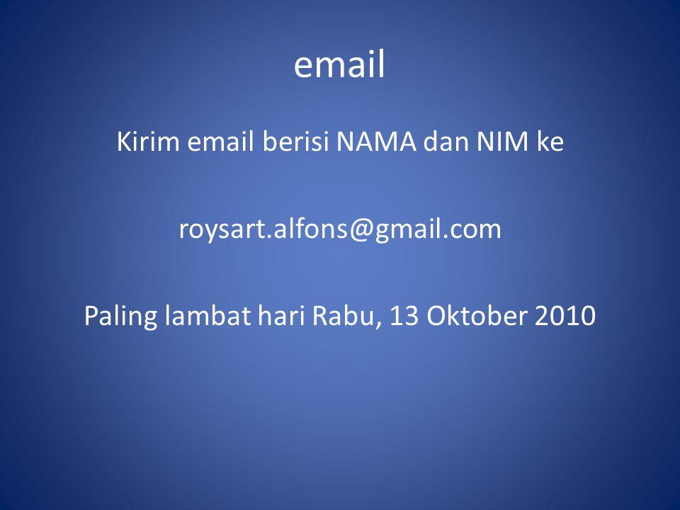 email Kirim email berisi NAMA dan NIM ke roysart.alfons@gmail.com Paling lambat hari Rabu, 13 Oktober 2010