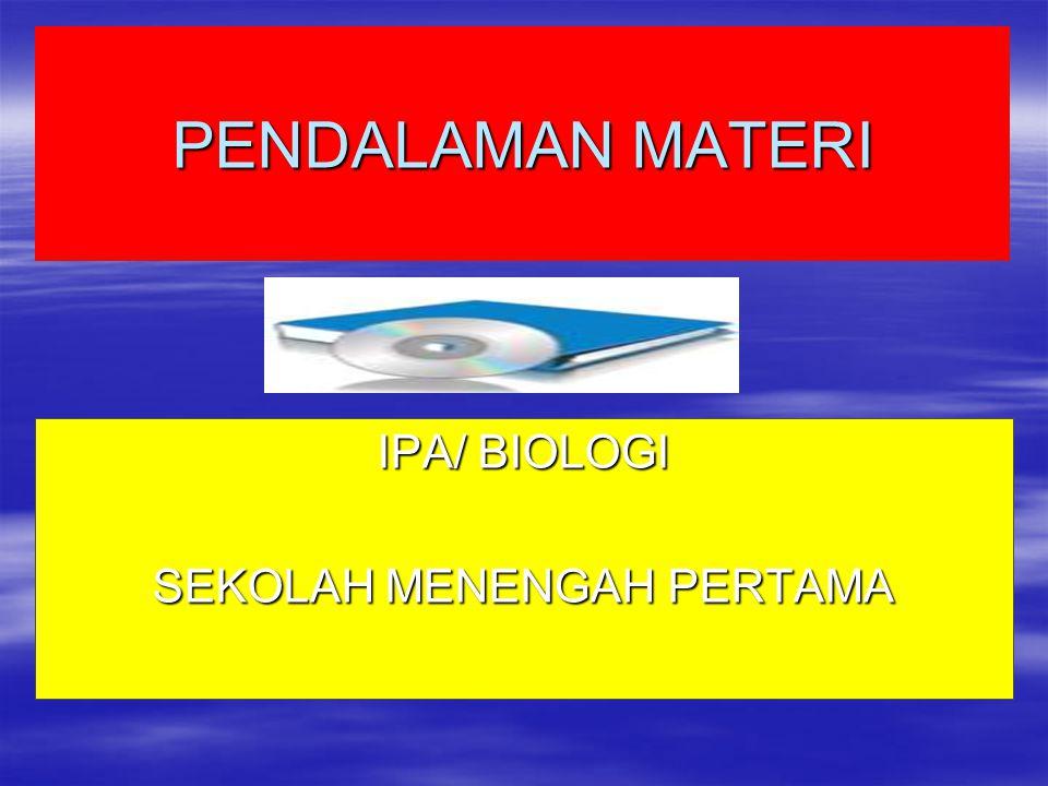 PENDALAMAN MATERI IPA/ BIOLOGI SEKOLAH MENENGAH PERTAMA