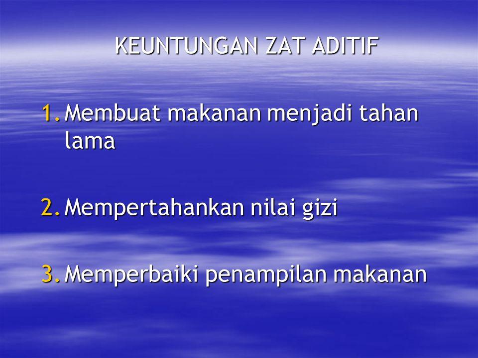KEUNTUNGAN ZAT ADITIF 1.Membuat makanan menjadi tahan lama 2.Mempertahankan nilai gizi 3.Memperbaiki penampilan makanan