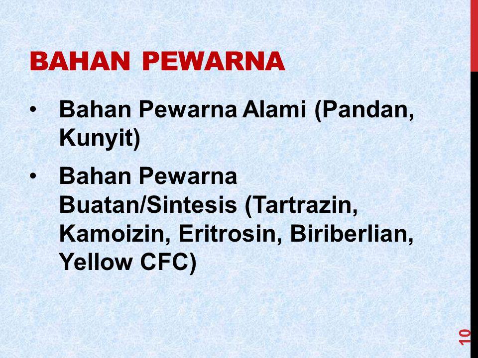 BAHAN PEWARNA Bahan Pewarna Alami (Pandan, Kunyit) Bahan Pewarna Buatan/Sintesis (Tartrazin, Kamoizin, Eritrosin, Biriberlian, Yellow CFC) 10