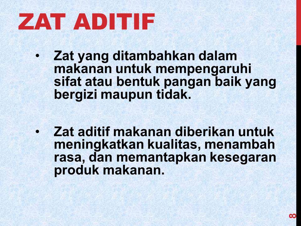 ZAT ADITIF Zat yang ditambahkan dalam makanan untuk mempengaruhi sifat atau bentuk pangan baik yang bergizi maupun tidak. Zat aditif makanan diberikan