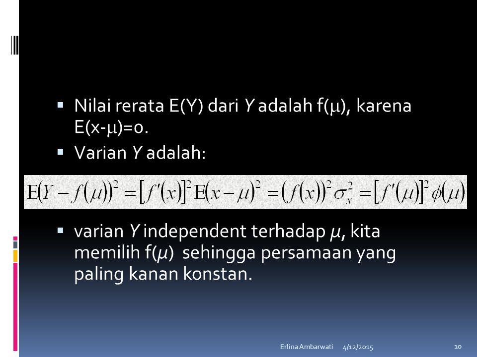  Nilai rerata E(Y) dari Y adalah f(  ), karena E(x-  )=0.  Varian Y adalah:  varian Y independent terhadap μ, kita memilih f(μ) sehingga persamaa