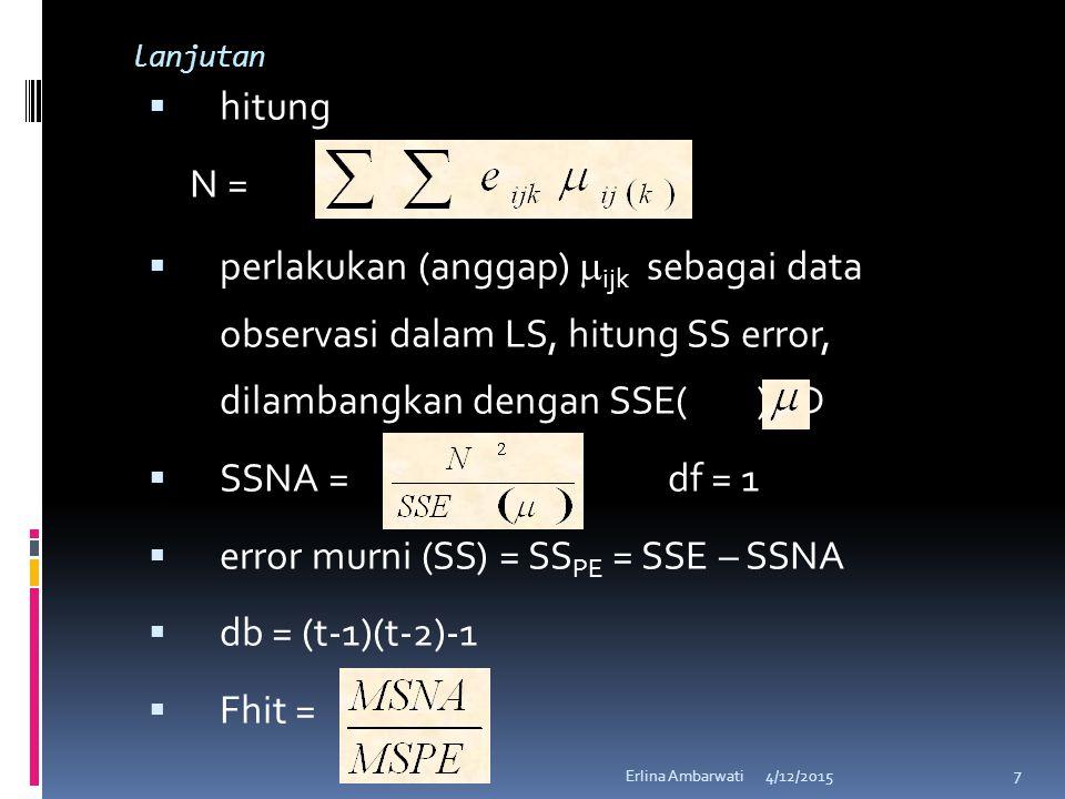 lanjutan  hitung N =  perlakukan (anggap)  ijk sebagai data observasi dalam LS, hitung SS error, dilambangkan dengan SSE( ) =D  SSNA = df = 1  er