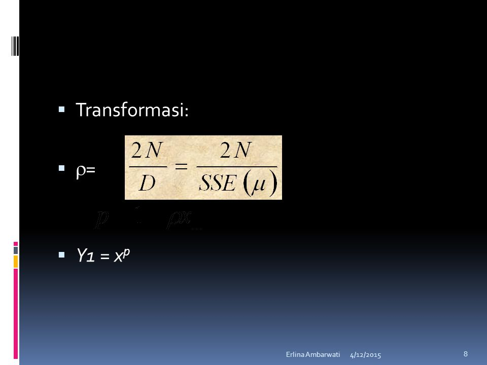  Transformasi:   =  Y1 = x p 4/12/2015Erlina Ambarwati 8