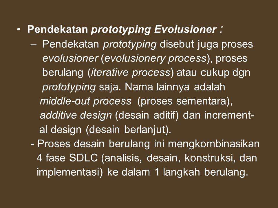 Pendekatan prototyping Evolusioner : – Pendekatan prototyping disebut juga proses evolusioner (evolusionery process), proses berulang (iterative proce