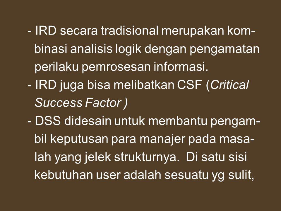 - IRD secara tradisional merupakan kom- binasi analisis logik dengan pengamatan perilaku pemrosesan informasi. - IRD juga bisa melibatkan CSF (Critica