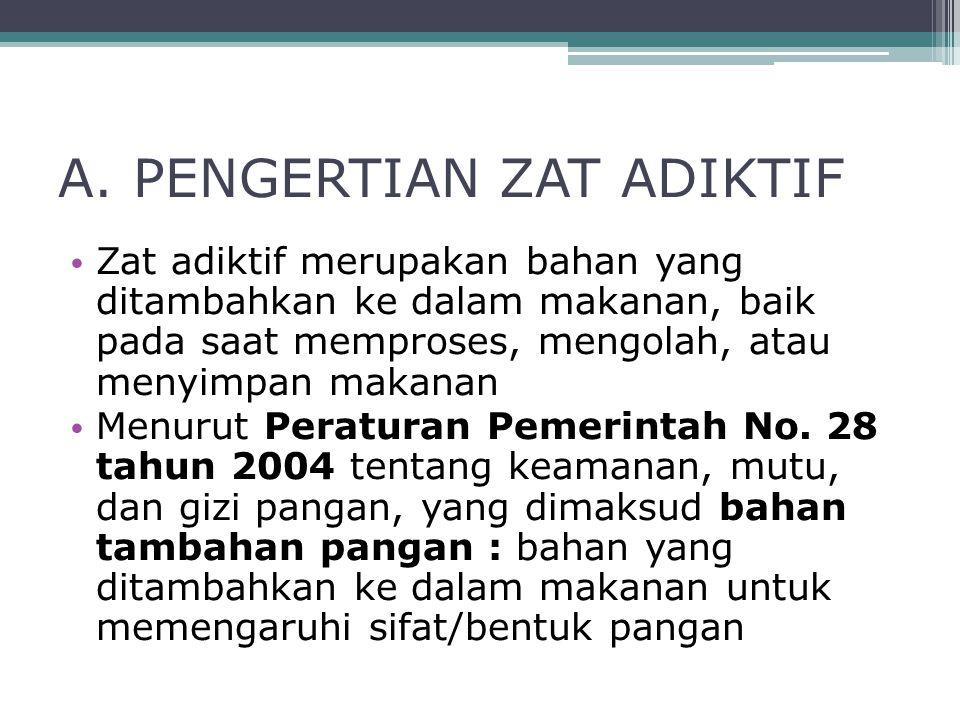 A. PENGERTIAN ZAT ADIKTIF Zat adiktif merupakan bahan yang ditambahkan ke dalam makanan, baik pada saat memproses, mengolah, atau menyimpan makanan Me