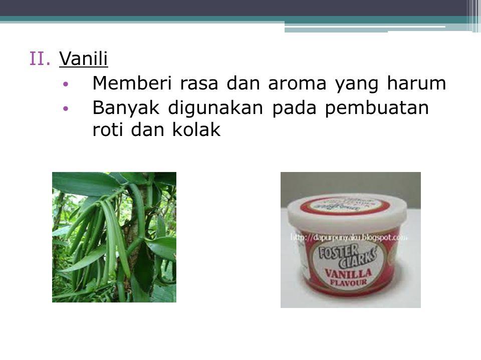 II.Vanili Memberi rasa dan aroma yang harum Banyak digunakan pada pembuatan roti dan kolak