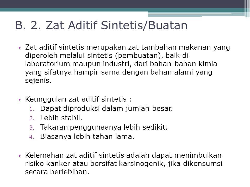 B. 2. Zat Aditif Sintetis/Buatan Zat aditif sintetis merupakan zat tambahan makanan yang diperoleh melalui sintetis (pembuatan), baik di laboratorium