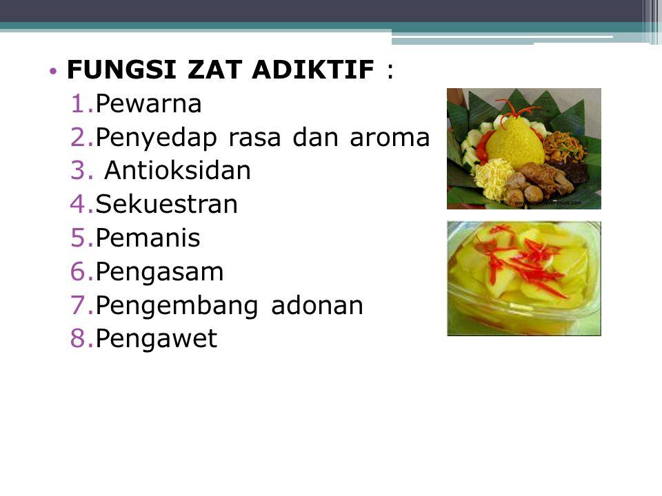 FUNGSI ZAT ADIKTIF : 1.Pewarna 2.Penyedap rasa dan aroma 3. Antioksidan 4.Sekuestran 5.Pemanis 6.Pengasam 7.Pengembang adonan 8.Pengawet