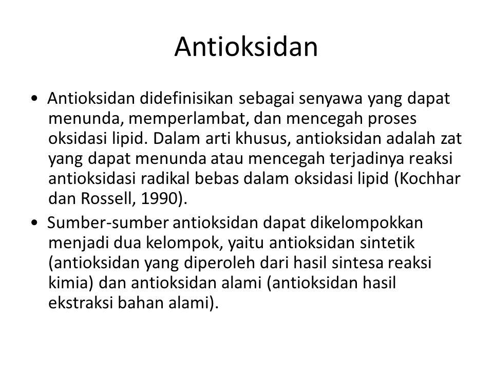 Antioksidan Antioksidan didefinisikan sebagai senyawa yang dapat menunda, memperlambat, dan mencegah proses oksidasi lipid. Dalam arti khusus, antioks