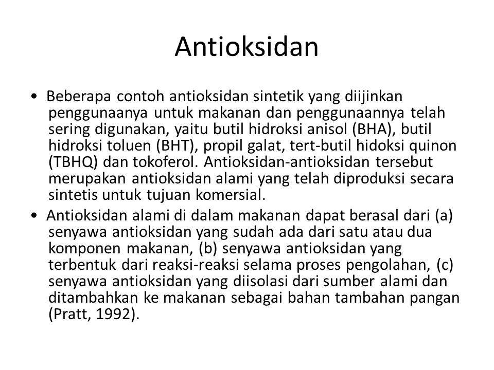 Antioksidan Beberapa contoh antioksidan sintetik yang diijinkan penggunaanya untuk makanan dan penggunaannya telah sering digunakan, yaitu butil hidro