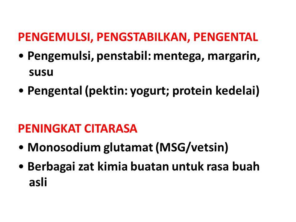 PENGEMULSI, PENGSTABILKAN, PENGENTAL Pengemulsi, penstabil: mentega, margarin, susu Pengental (pektin: yogurt; protein kedelai) PENINGKAT CITARASA Mon