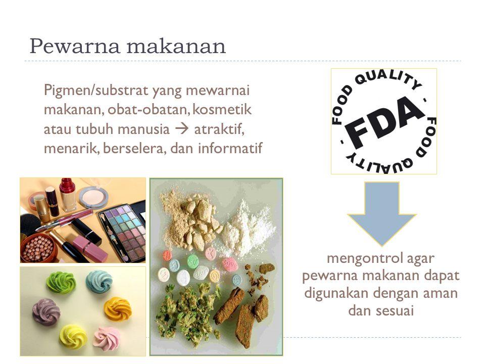 Pewarna makanan Pigmen/substrat yang mewarnai makanan, obat-obatan, kosmetik atau tubuh manusia  atraktif, menarik, berselera, dan informatif mengont