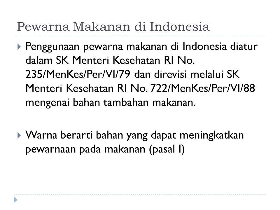 Pewarna Makanan di Indonesia  Penggunaan pewarna makanan di Indonesia diatur dalam SK Menteri Kesehatan RI No. 235/MenKes/Per/VI/79 dan direvisi mela