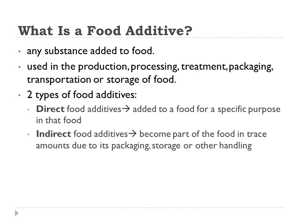 What Is a Food Additive? any substance added to food. used in the production, processing, treatment, packaging, transportation or storage of food. 2 t