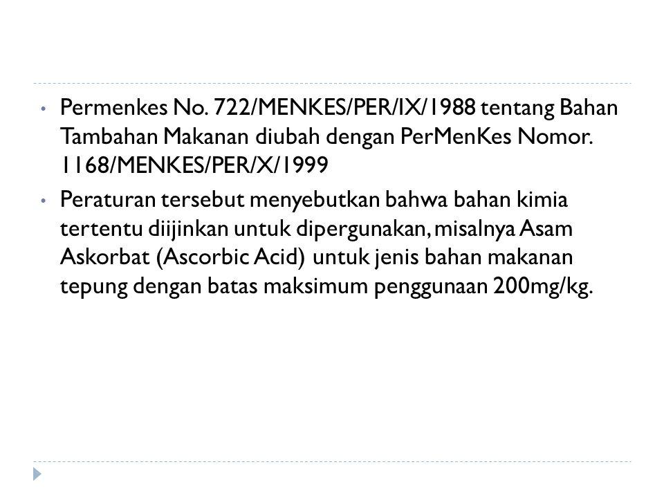 Permenkes No. 722/MENKES/PER/IX/1988 tentang Bahan Tambahan Makanan diubah dengan PerMenKes Nomor. 1168/MENKES/PER/X/1999 Peraturan tersebut menyebutk