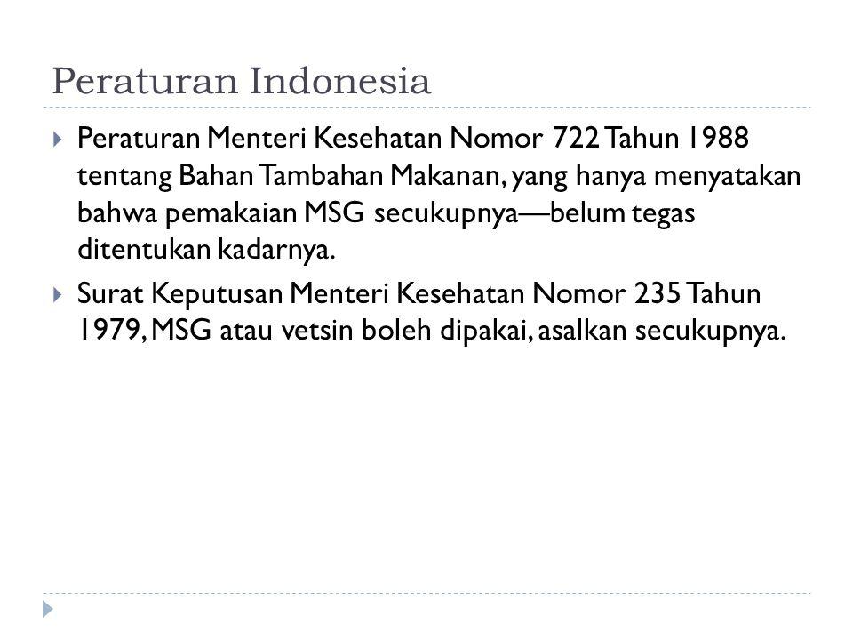 Peraturan Indonesia  Peraturan Menteri Kesehatan Nomor 722 Tahun 1988 tentang Bahan Tambahan Makanan, yang hanya menyatakan bahwa pemakaian MSG secuk