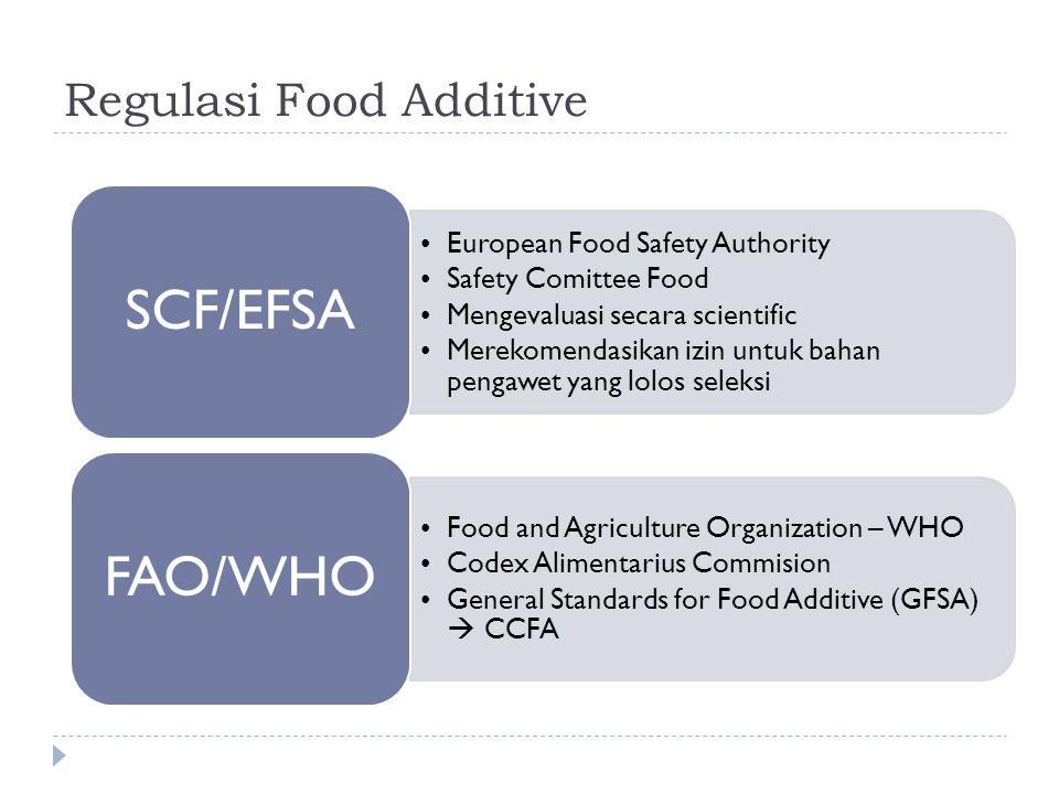 SCF / EFSA  Peran :  Menjamin bahan pengawet lolos uji sebelum dipatenkan oleh EU  Mereview food additive berdasarkan informasi scientific  Re-evaluasi sistematik seluruh Food Additive yang sudah resmi di EU  Standar evaluasi : Menguji level Food Additive terhadap hewan dan manusia (toksisitas )  NOAEL (no-observed-adverse-effect)  ADI (Acceptable Daily Intake)
