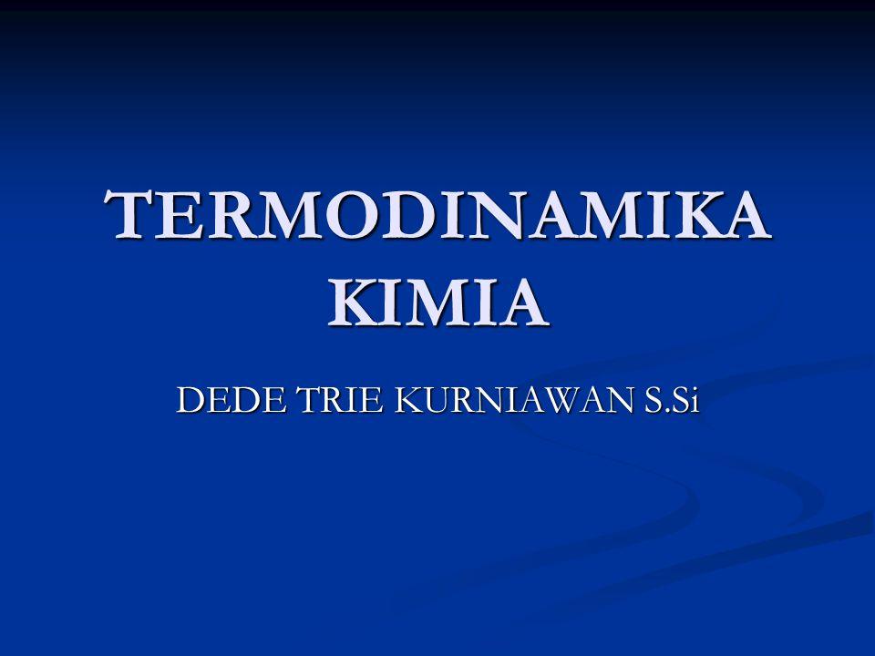 TERMODINAMIKA KIMIA DEDE TRIE KURNIAWAN S.Si