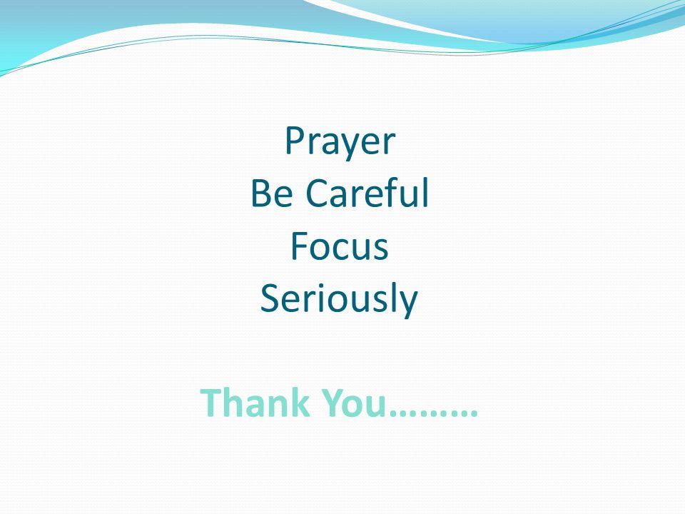 Prayer Be Careful Focus Seriously Thank You………