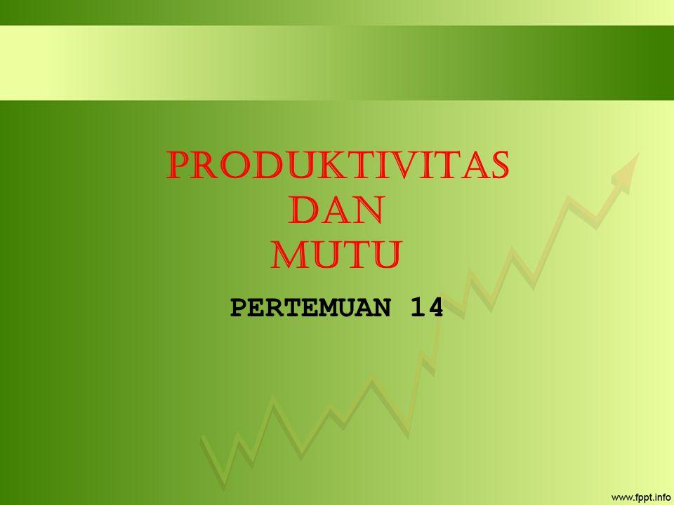 Produktivitas dan Mutu PERTEMUAN 14