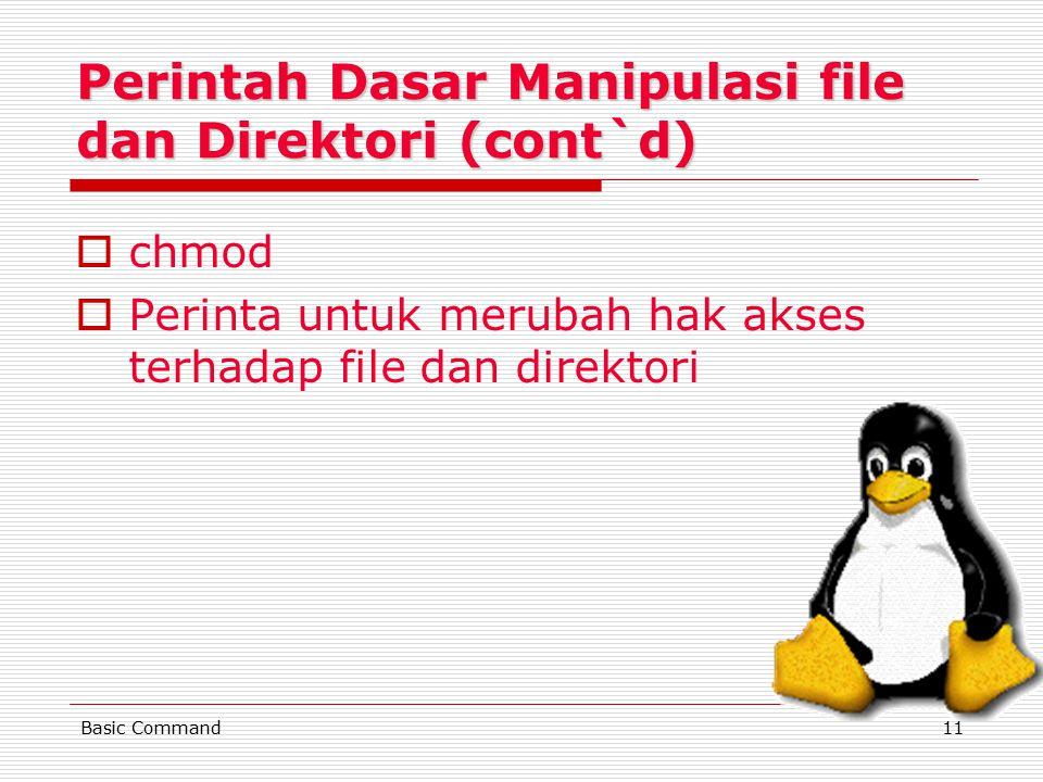 Basic Command11 Perintah Dasar Manipulasi file dan Direktori (cont`d) cchmod PPerinta untuk merubah hak akses terhadap file dan direktori