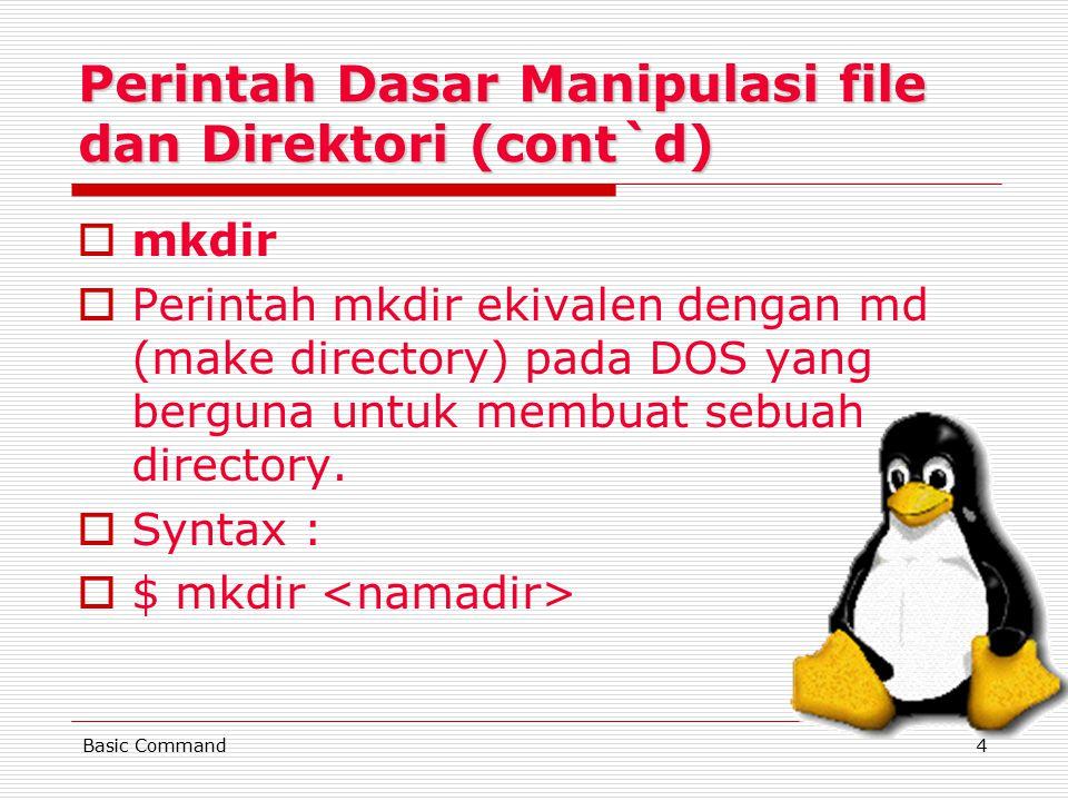 4 Perintah Dasar Manipulasi file dan Direktori (cont`d) mmkdir PPerintah mkdir ekivalen dengan md (make directory) pada DOS yang berguna untuk membuat sebuah directory.