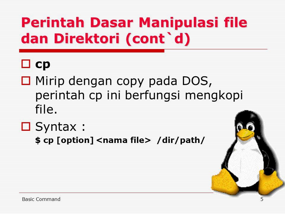 5 Perintah Dasar Manipulasi file dan Direktori (cont`d) ccp MMirip dengan copy pada DOS, perintah cp ini berfungsi mengkopi file. SSyntax : $ cp