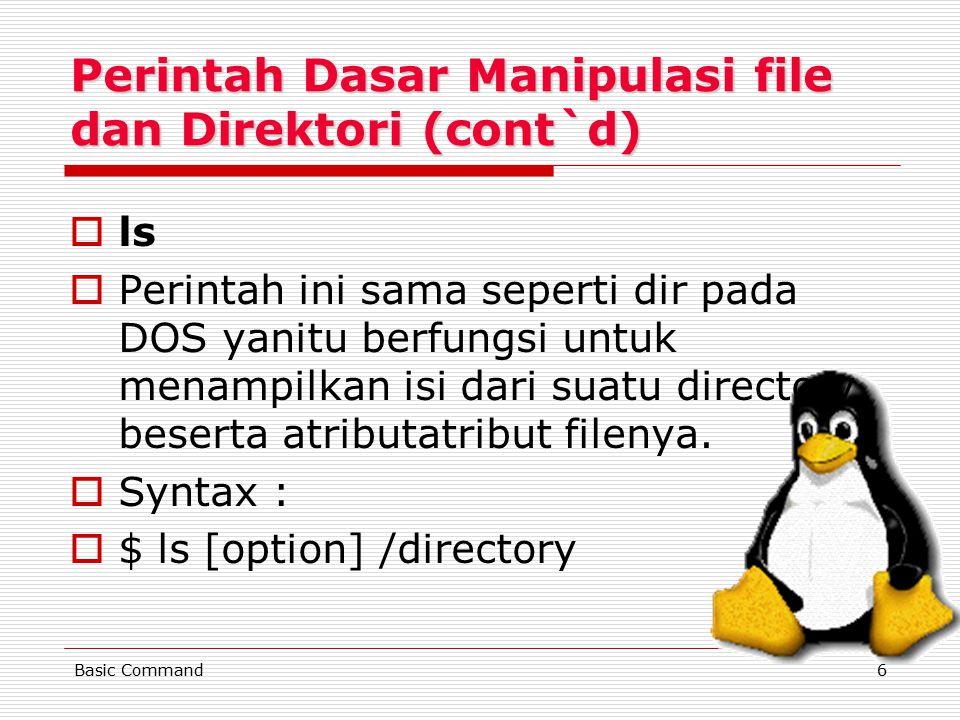 6 Perintah Dasar Manipulasi file dan Direktori (cont`d) lls PPerintah ini sama seperti dir pada DOS yanitu berfungsi untuk menampilkan isi dari suatu directory beserta atributatribut filenya.