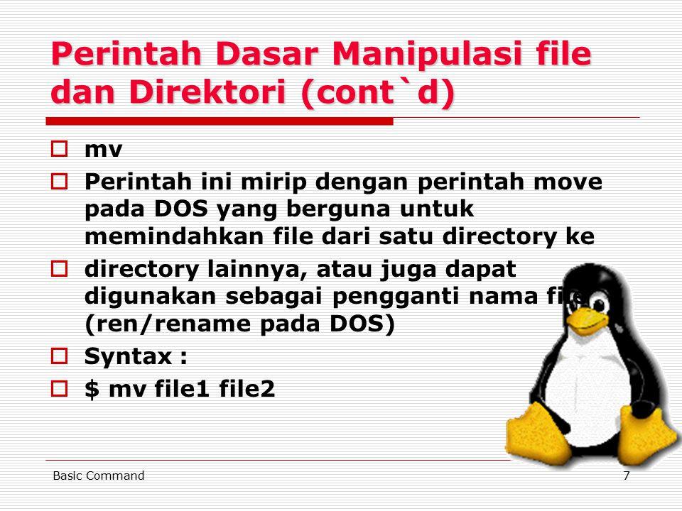 7 Perintah Dasar Manipulasi file dan Direktori (cont`d) mmv PPerintah ini mirip dengan perintah move pada DOS yang berguna untuk memindahkan file dari satu directory ke ddirectory lainnya, atau juga dapat digunakan sebagai pengganti nama file (ren/rename pada DOS) SSyntax : $$ mv file1 file2