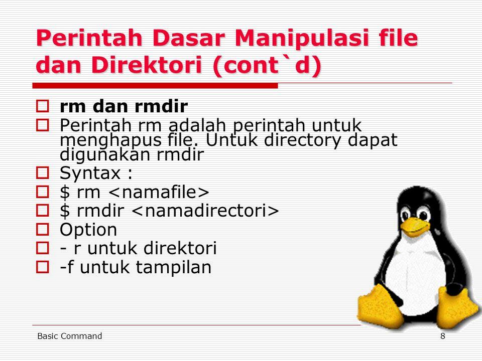 8 Perintah Dasar Manipulasi file dan Direktori (cont`d) rrm dan rmdir PPerintah rm adalah perintah untuk menghapus file. Untuk directory dapat dig