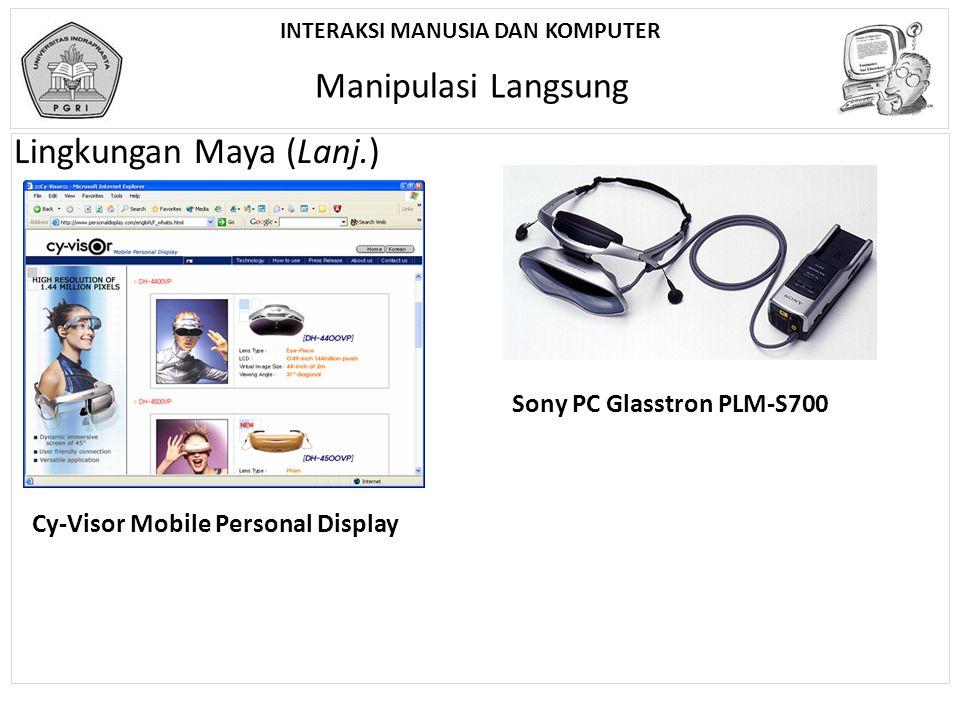 INTERAKSI MANUSIA DAN KOMPUTER Manipulasi Langsung Lingkungan Maya (Lanj.) Cy-Visor Mobile Personal Display Sony PC Glasstron PLM-S700