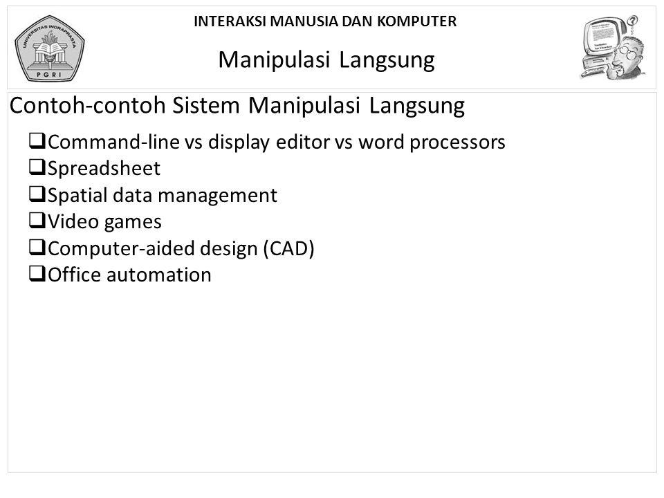 INTERAKSI MANUSIA DAN KOMPUTER Manipulasi Langsung Contoh-contoh Sistem Manipulasi Langsung  Command-line vs display editor vs word processors  Spre