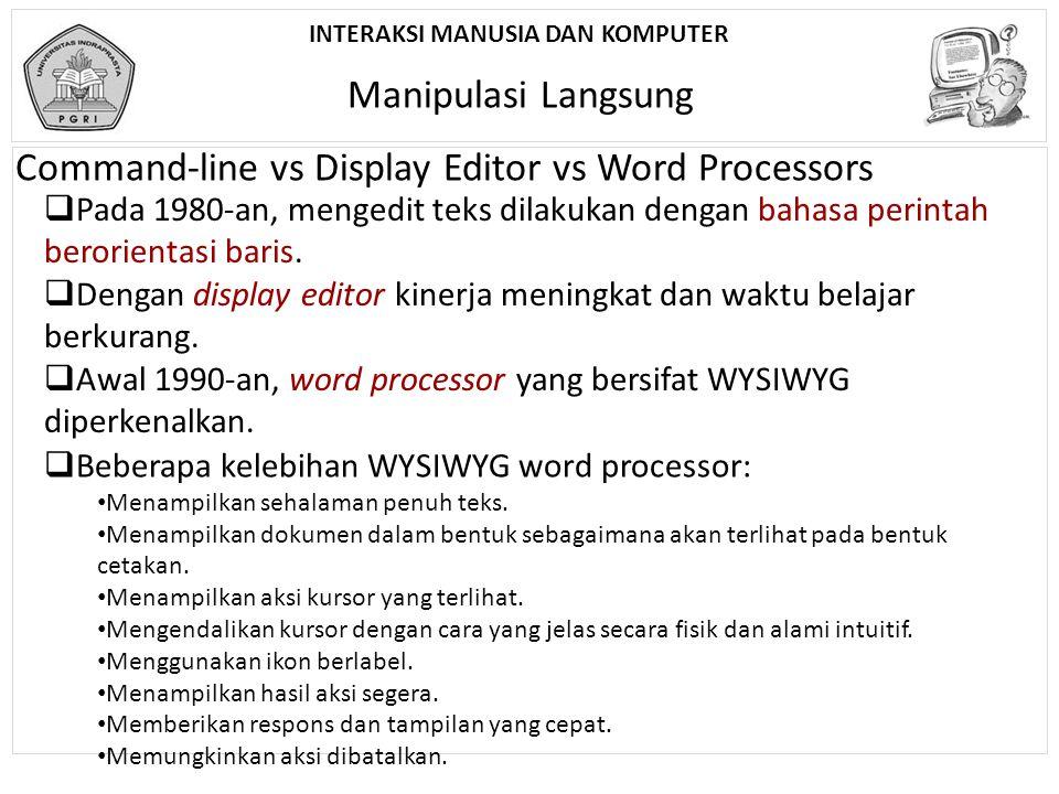 INTERAKSI MANUSIA DAN KOMPUTER Manipulasi Langsung Command-line vs Display Editor vs Word Processors  Pada 1980-an, mengedit teks dilakukan dengan ba