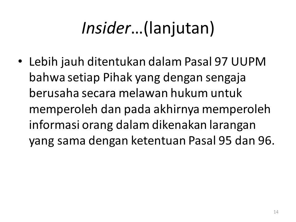 Insider…(lanjutan) Lebih jauh ditentukan dalam Pasal 97 UUPM bahwa setiap Pihak yang dengan sengaja berusaha secara melawan hukum untuk memperoleh dan