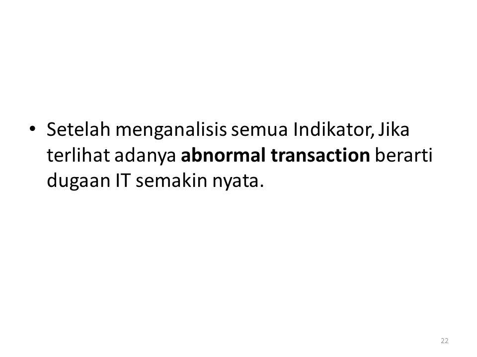 Setelah menganalisis semua Indikator, Jika terlihat adanya abnormal transaction berarti dugaan IT semakin nyata. 22