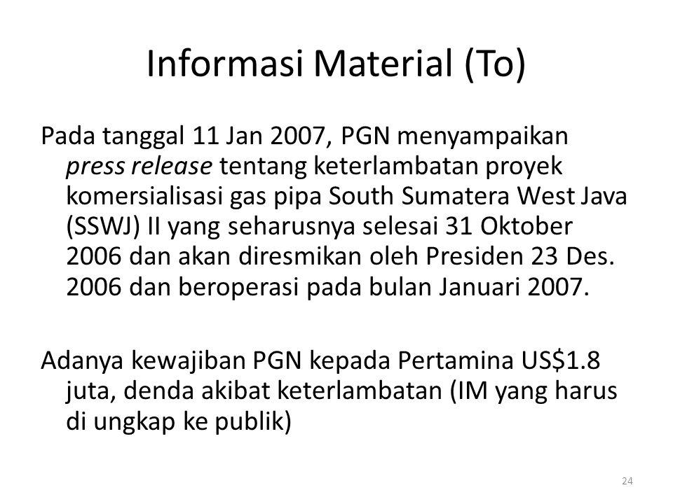 Informasi Material (To) Pada tanggal 11 Jan 2007, PGN menyampaikan press release tentang keterlambatan proyek komersialisasi gas pipa South Sumatera W